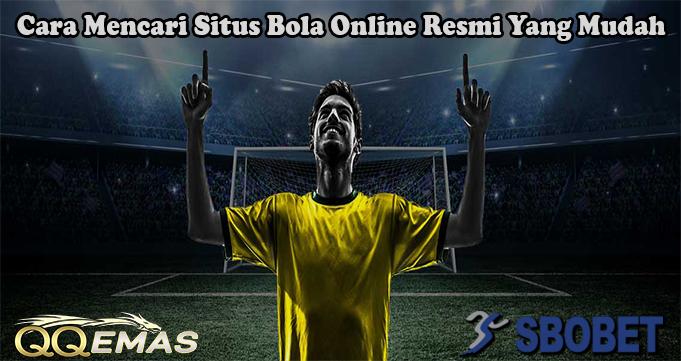 Cara Mencari Situs Bola Online Resmi Yang Mudah