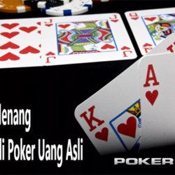 Trik dan Tips Menang Main Judi Poker Uang Asli